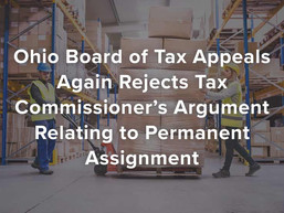 Ohio Board of Tax Appeals Again Rejects Tax Commissioner's Argument