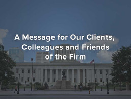A Message for Our Clients, Colleagues and Friends of the Firm