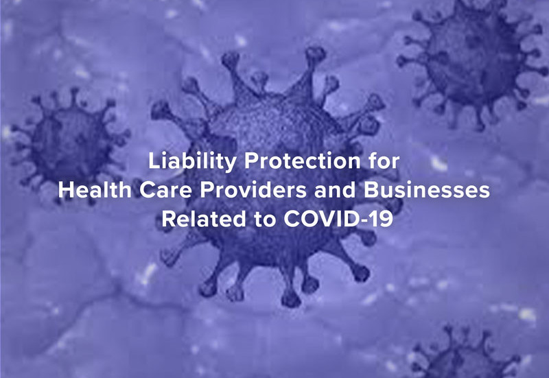 Liability Protection for Health Care Providers and Businesses Related to COVID-19