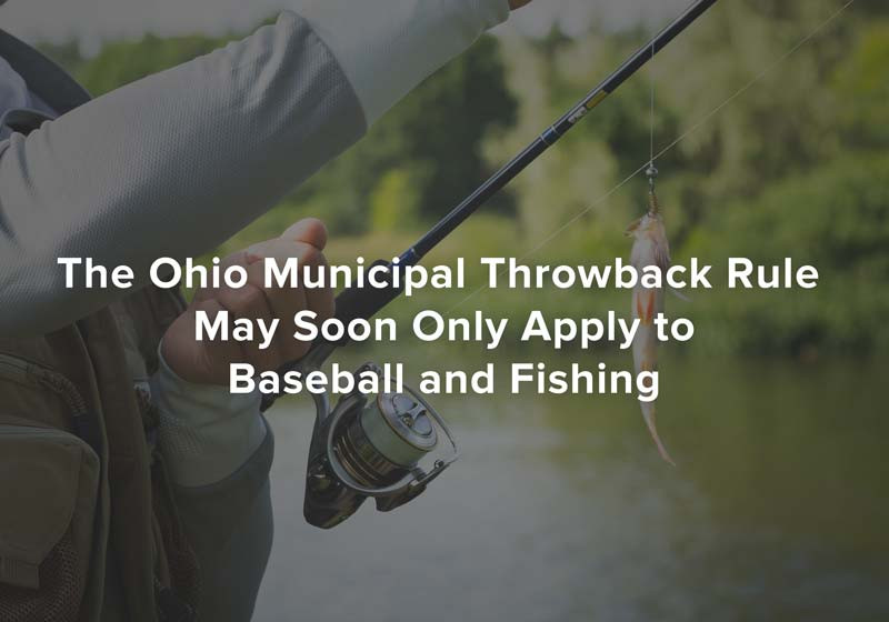 The Ohio Municipal Throwback Rule May Soon Only Apply to Baseball and Fishing