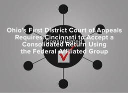 Ohio's First District Court of Appeals Requires Cincinnati to Accept a Consolidated Return Using