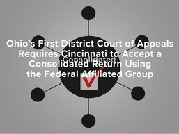 Ohio 1st Dist. Court of Appeals Requires Cincinnati to Accept a Consolidated Fed. Affiliated Return