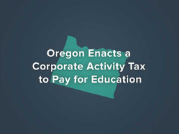 Oregon Enacts a Corporate Activity Tax to Pay for Education