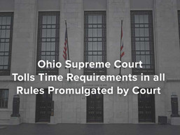 Ohio Supreme Court Tolls Time Requirements in all Rules Promulgated by Court