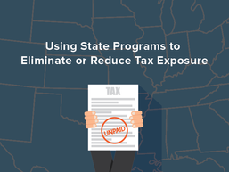 Tax Amnesty/Voluntary Disclosure Programs: Using State Programs to Eliminate or Reduce Tax Exposure