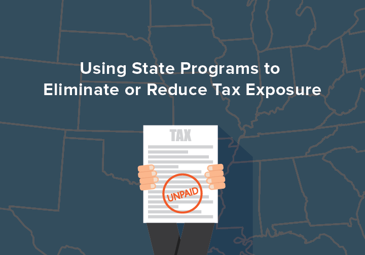 Tax Amnesty and Voluntary Disclosure Programs:  Using State Programs to Eliminate or Reduce Tax Exposure