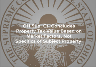 OH Sup. Ct. Concludes Property Tax Value Based on Market Factors, Not Specifics of Subject Property