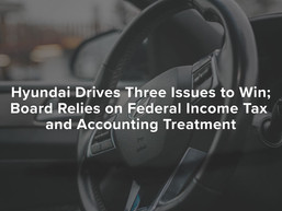 Hyundai Drives Three Issues to Win; Board Relies on Federal Income Tax and Accounting Treatment