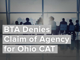 BTA Denies Claim of Agency for Ohio Commercial Activity Tax