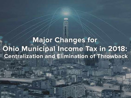 Major Changes for Ohio Municipal Income Tax in 2018: Centralization and Elimination of Throwback