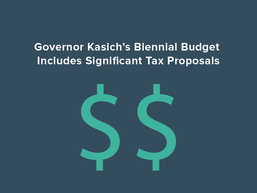 Governor Kasich's Biennial Budget Includes Significant Tax Proposals