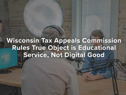 Wisconsin Tax Appeals Commission Rules True Object is Educational Service, Not Digital Good