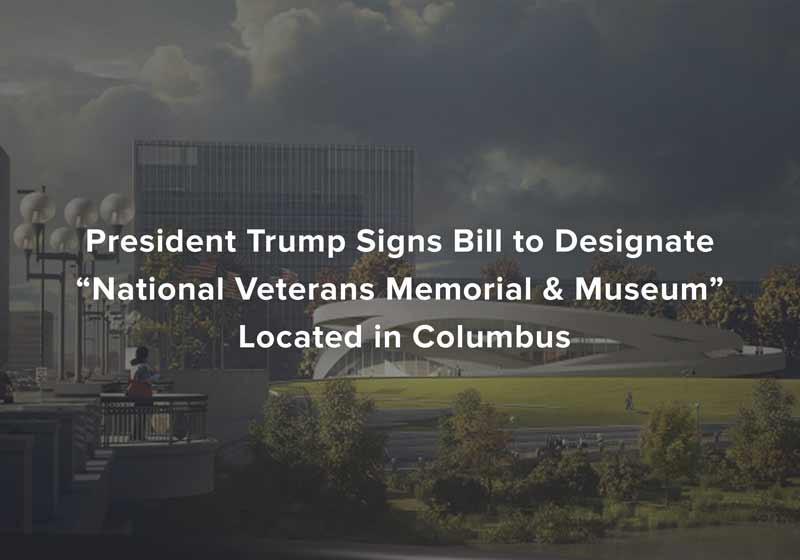 "President Trump signs bill to designate ""National Veterans Memorial & Museum"" located in Columbus"