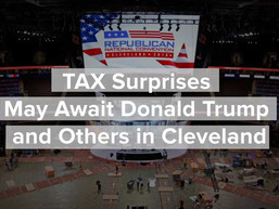 Donald Trump and Others BEWARE:  Tax Surprises May Await You at the Convention in Cleveland
