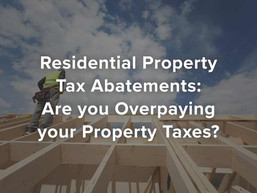 Residential Property Tax Abatements: Are you Overpaying your Property Taxes?