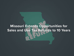 Missouri Extends Opportunities for Sales and Use Tax Refunds to 10 Years