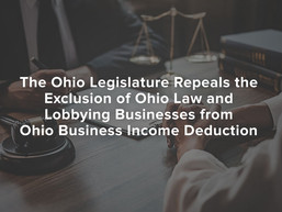 Ohio Legislature Repeals Ohio Law/Lobbying Businesses Exclusion from Ohio Business Income Deduction