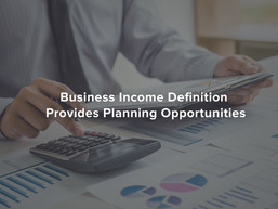 Business Income Definition Provides Planning Opportunities