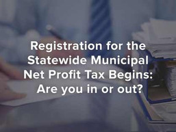 Registration for the Statewide Municipal Net Profit Tax Begins, Are You In or Out?