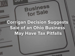 Corrigan Decision Suggests Sale of an Ohio Business May Have Tax Pitfalls