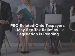 PEO-Related Ohio Taxpayers May See Tax Relief as Legislation is Pending