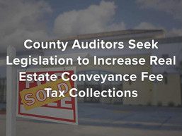 County Auditors Seek Legislation to Increase Real Estate Conveyance Fee Tax Collections