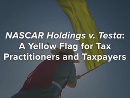 NASCAR Holdings v. Testa: A Yellow Flag for Tax Practitioners and Taxpayers