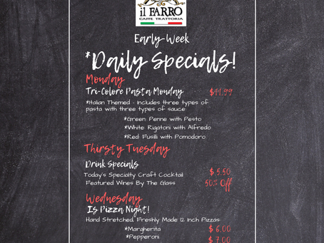 Il Farro Early Week Daily Specials!