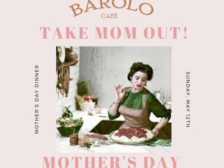 This Mother's Day Give Her The Celebration She Deserves At Barolo Cafe!