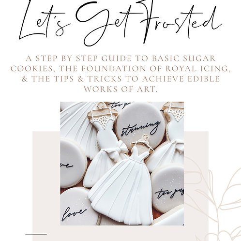 Let's Get Frosted: A Beginners Guide to Cookies, Icing, & Decorating