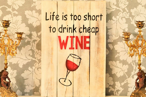 "von HOLZSCHILD im Vintagelook  ""LIFE IS TOO SHORT TO DRINK CHEAP WINE"""