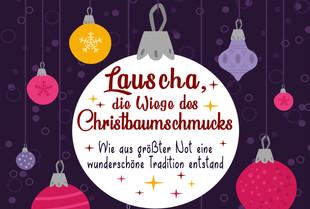Lauscha, die Wiege des Christbaumschmucks Wie aus der Not eine wunderschöne Tradition wurde!