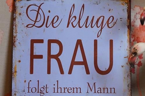 Angesagtes Metallschild  - DIE KLUGE FRAU…25 x 33 cm
