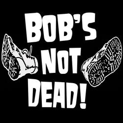 bob's not dead