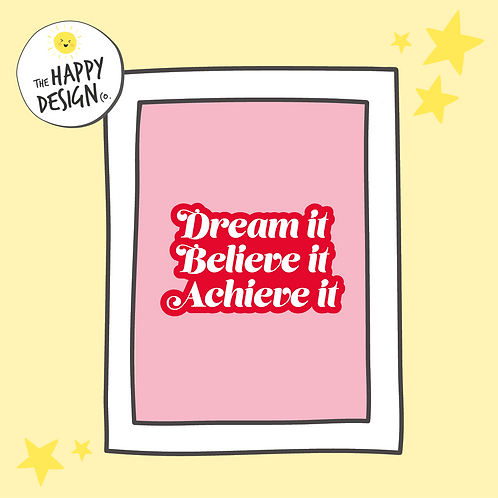 Dream It, Believe It, Achieve It A4 Print (PRINTED)