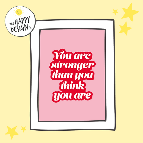 You Are Stronger Than You Think You Are A4 Print (PRINTED)