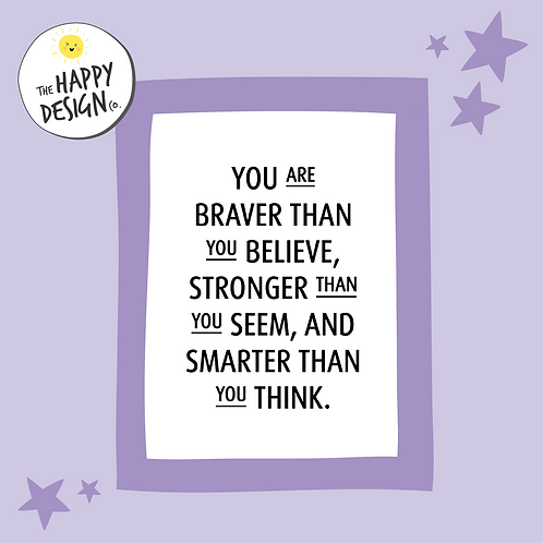 You Are Braver Than You Believe A4 Print (PRINTED)