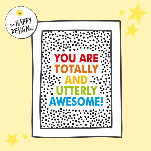 YOU ARE TOTALLY AND UTTERLY AWESOME! A4 PRINT - PLUS FREE UK POSTAGE
