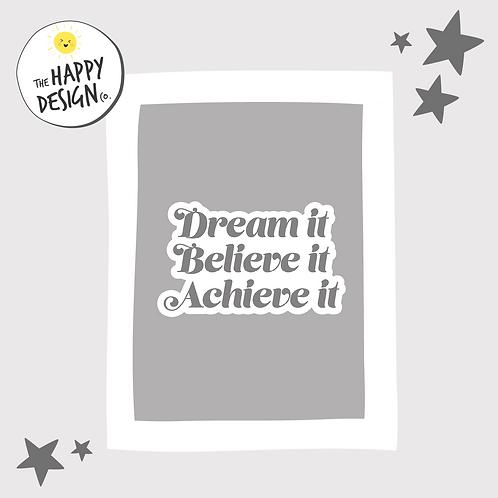 Dream It, Believe It, Achieve It A4 Print (PRINTED)
