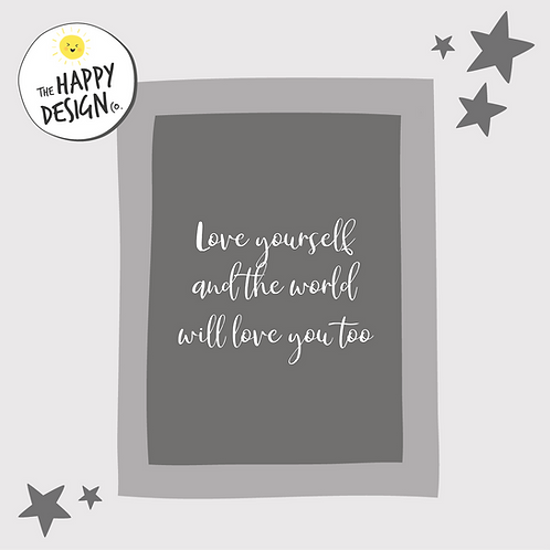 Love Yourself And The World Will Love You Too A4 Print (PRINTED)
