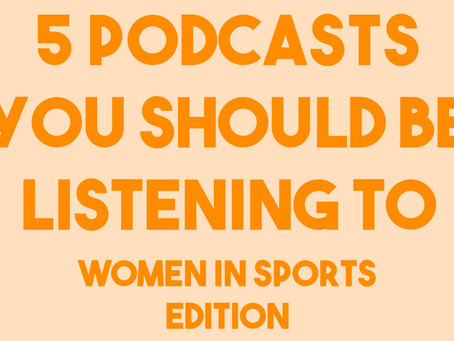 5 PODCASTS YOU SHOULD BE LISTENING TO (women in sports edition)