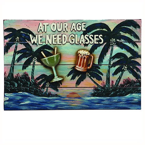 At Our Age We Need Glasses Wall Decor