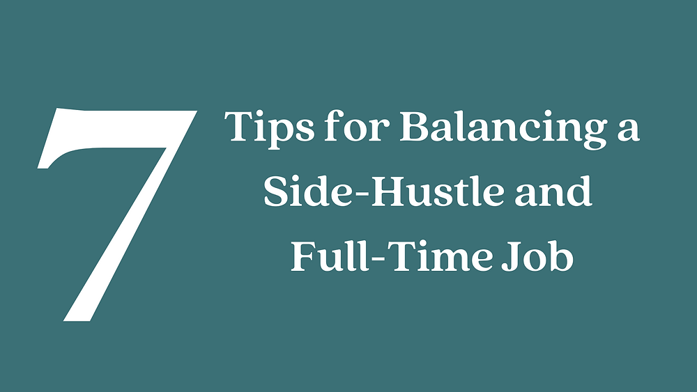 7 Tips for Balancing a Side-Hustle and Full-Time Job