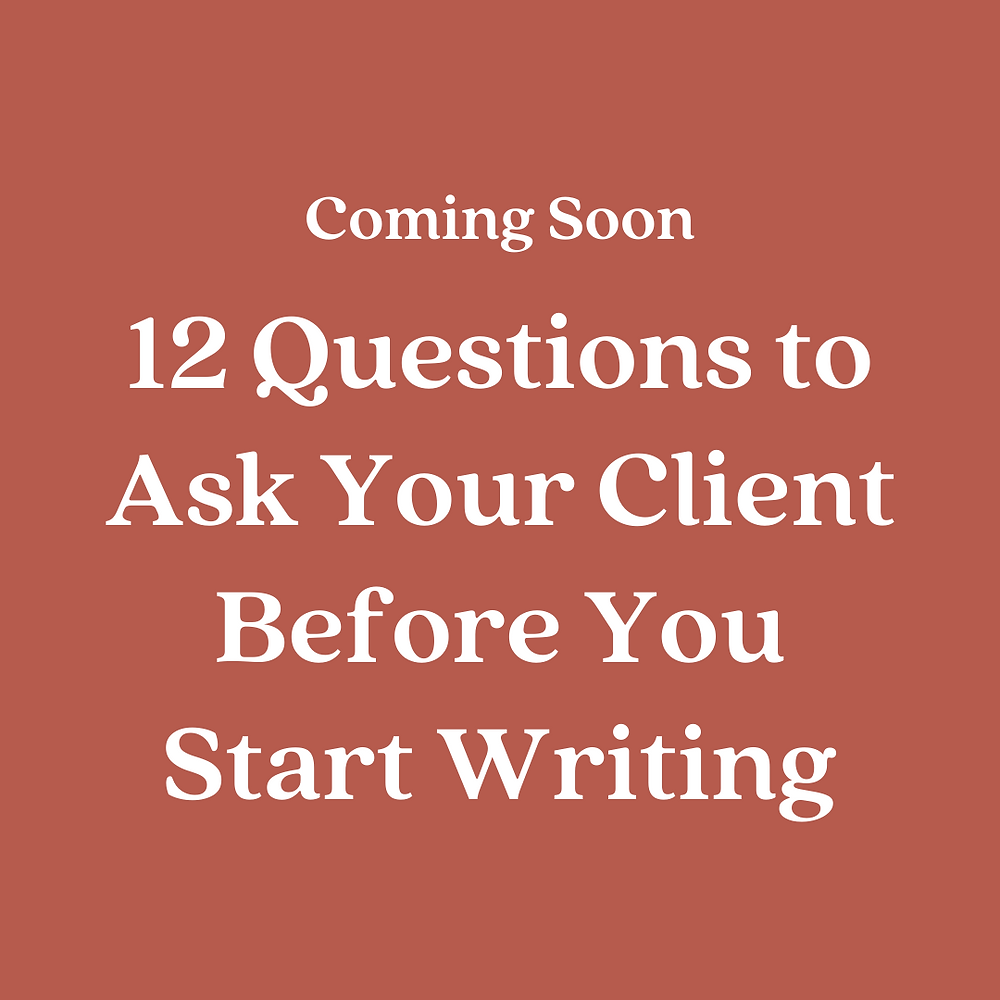 Coming Soon: 12 Questions to Ask Your Client Before You Start Writing