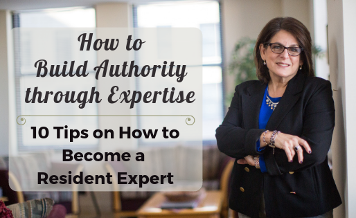 How to Build Authority through Expertise: 10 Tips to Becoming a Resident Expert