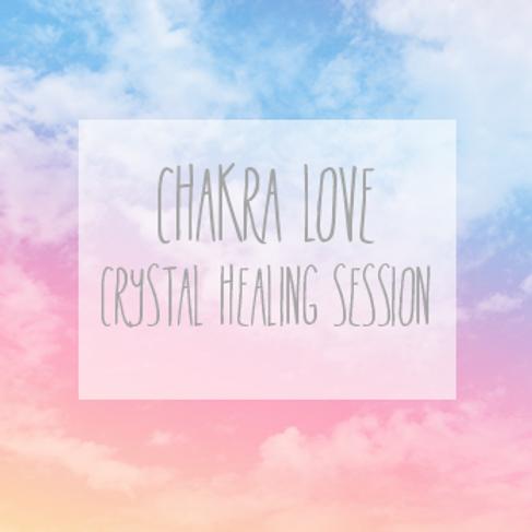 """CHAKRA LOVE"" Crystal Healing Session"
