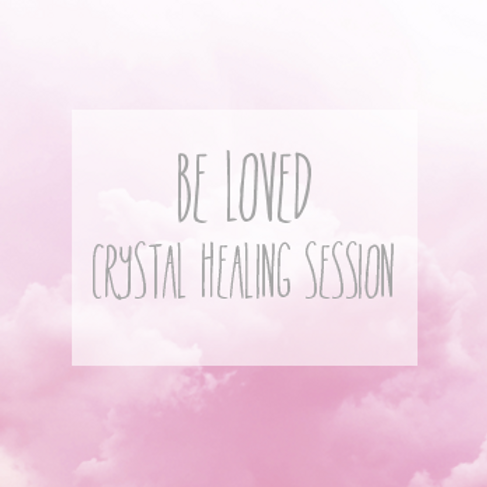 """BE LOVED"" Crystal Healing Session"