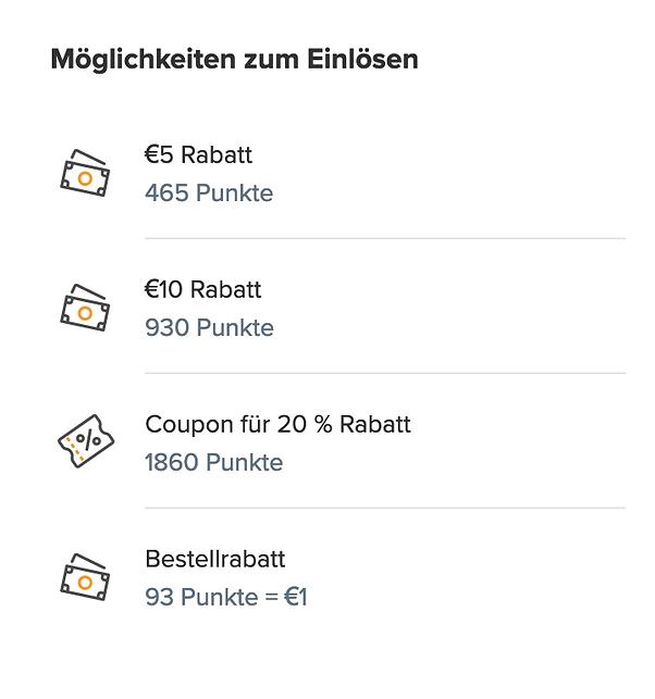 Möglichkeiten zum Einlösen: 5€ Rabatt 465 Punkte, 10€ Rabatt 930 Punkte, Coupon für 20% Rabatt 1860 Punkte, Bestellrabatt 93 Punkte = 1€
