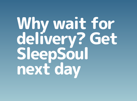 Why wait for delivery? Get SleepSoul Next Day*🚚