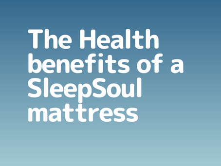 The Health benefits of a SleepSoul mattress